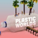 Plastic Worlds: Call for Entries